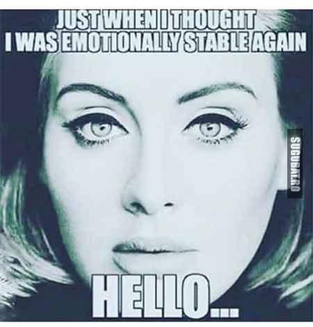 Tocmai cand credeai ca esti stabil emotional (Adele: Hello)