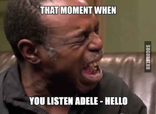 Acel moment cand asculti Adele - Hello