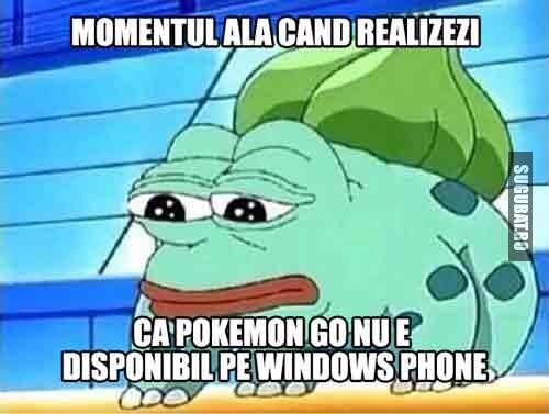 Momentul ala cand realizezi ca Pokemon Go nu e disponibil pe Windows Phone