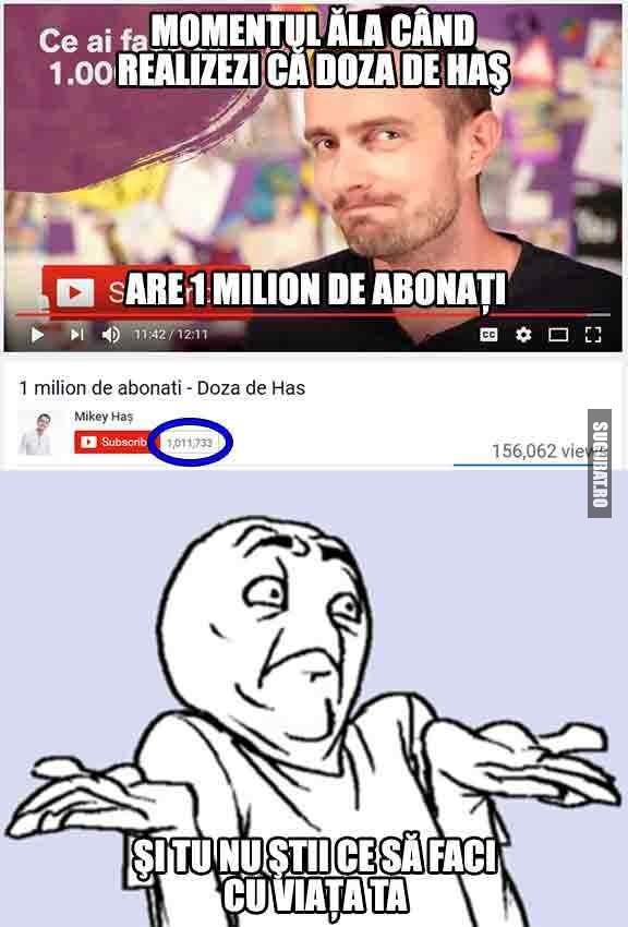 Momenul ala cand realizezi ca Doza de Has are 1 milion de abonati