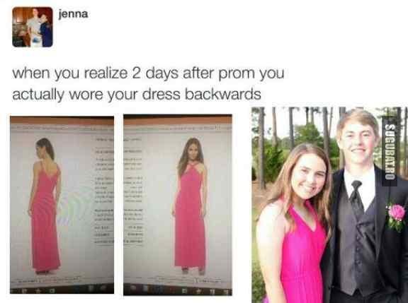 Cand realizezi ca la balul de absolvire ai purtat rochia invers