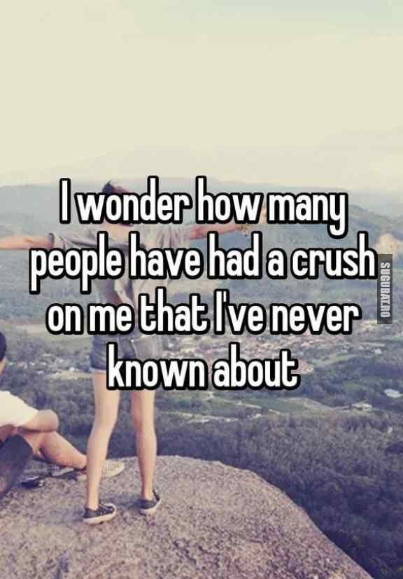 Oare cate persoane s-au indragostit de mine fara sa stiu