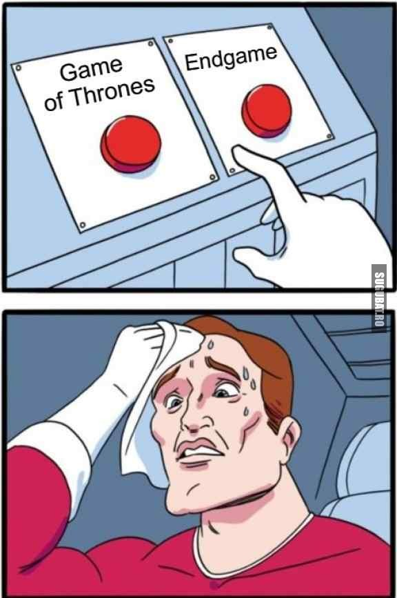 Cand trebuie sa alegi intre Game of Thrones si Endgame