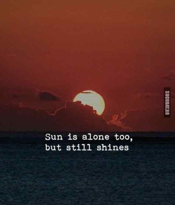 Si soarele este singur, dar tot straluceste
