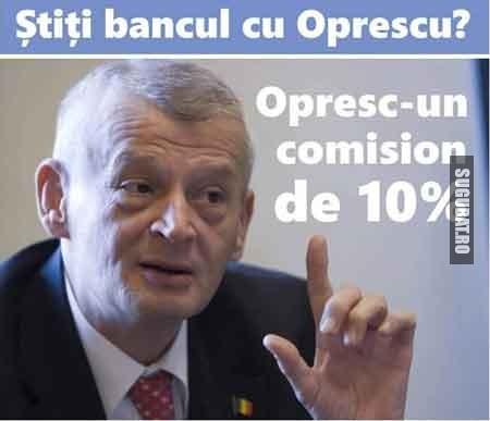 Stii bancul cu Oprescu? Opresc un comision de 10%