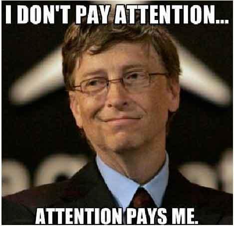 Bill Gates: Eu nu dau atentie, atentia imi da mie!